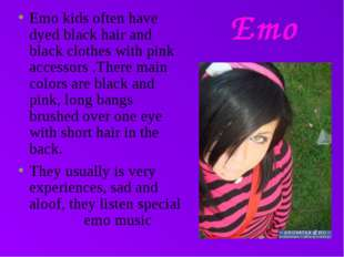 Emo kids often have dyed black hair and black clothes with pink accessors .Th