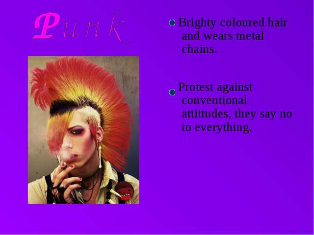 Brighty coloured hair and wears metal chains. Protest against conventional a...