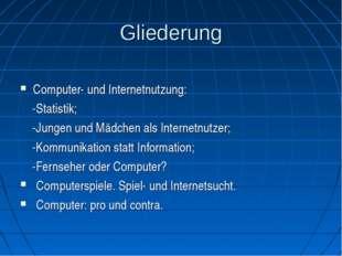 Gliederung Computer- und Internetnutzung: -Statistik; -Jungen und Mädchen als