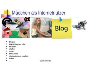 Mädchen als Internetnutzer Bloggen Online Shoppen, eBay My space chatten surf