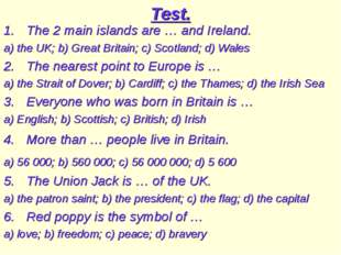 Test. The 2 main islands are … and Ireland. a) the UK; b) Great Britain; c) S