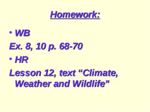 """Homework: WB Ex. 8, 10 p. 68-70 HR Lesson 12, text """"Climate, Weather and Wild"""