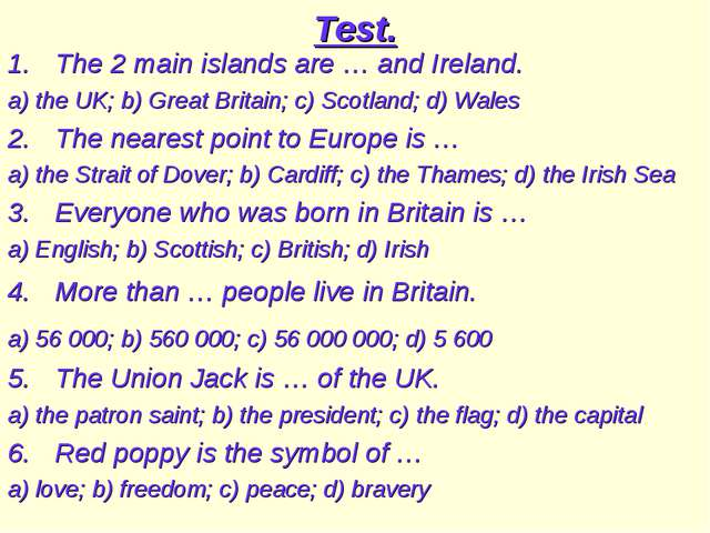 Test. The 2 main islands are … and Ireland. a) the UK; b) Great Britain; c) S...