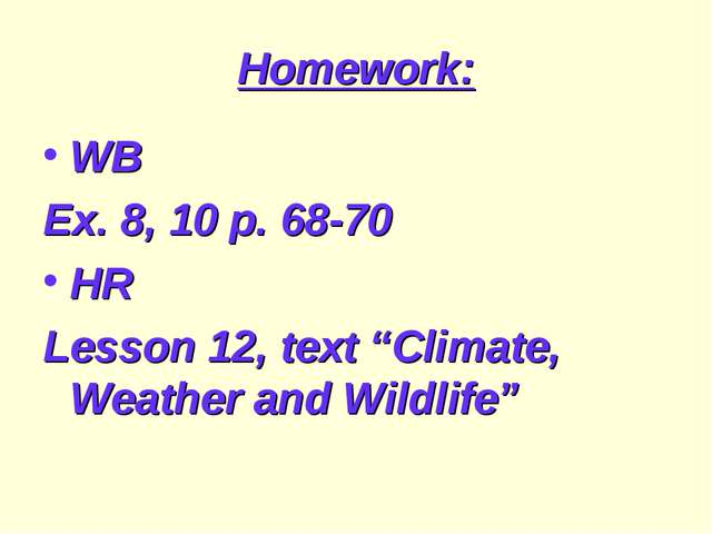 """Homework: WB Ex. 8, 10 p. 68-70 HR Lesson 12, text """"Climate, Weather and Wild..."""