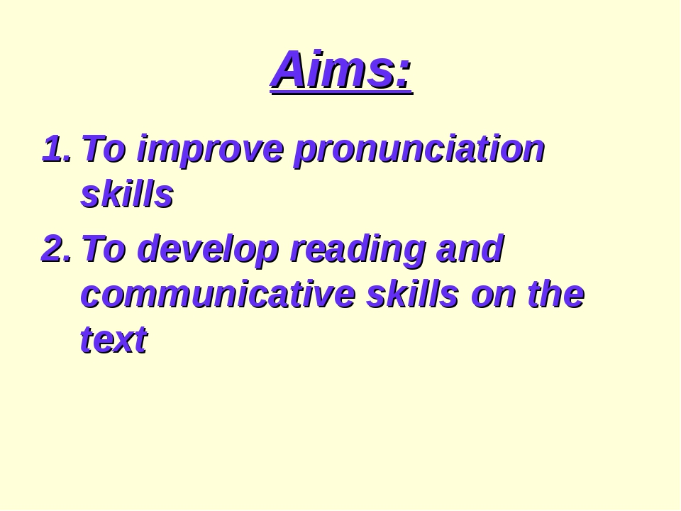 Aims: To improve pronunciation skills To develop reading and communicative sk...