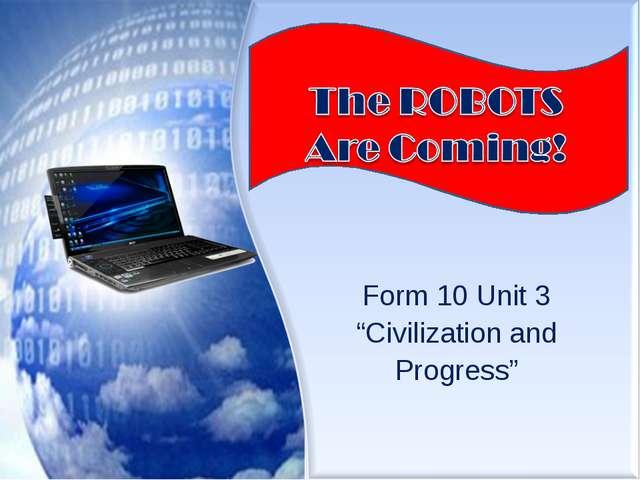 "Form 10 Unit 3 ""Civilization and Progress"""