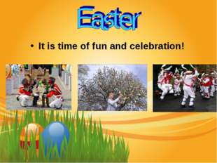Easter It is time of fun and celebration!