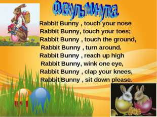 Rabbit Bunny , touch your nose Rabbit Bunny, touch your toes; Rabbit Bunny ,