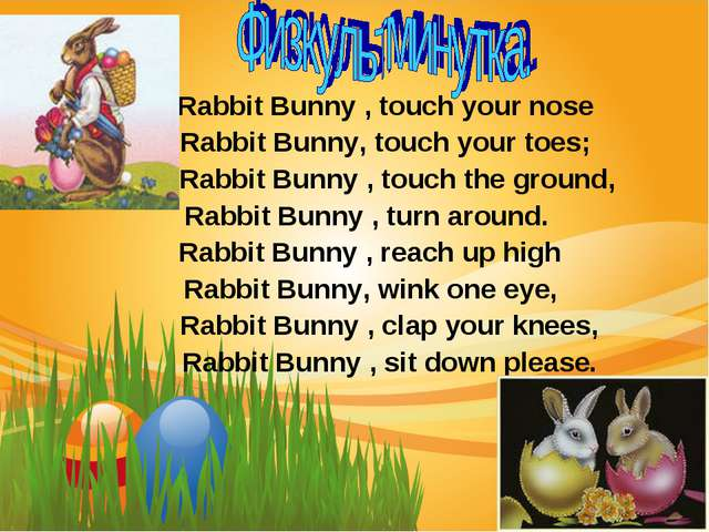 Rabbit Bunny , touch your nose Rabbit Bunny, touch your toes; Rabbit Bunny ,...