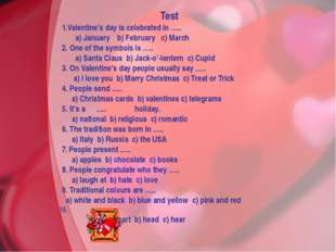 Test 1.Valentine's day is celebrated in ….. a) January b) February c) March 2
