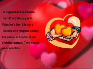 In England and in America the 14th of February is St. Valentine's Day. It is