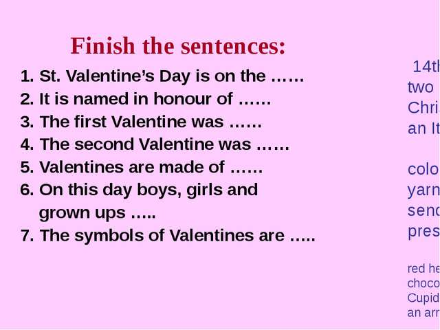 Finish the sentences: 1. St. Valentine's Day is on the …… 2. It is named in...