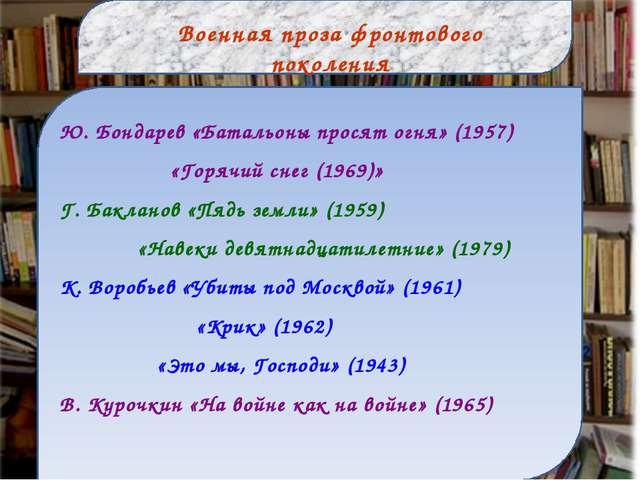 Ю. Бондарев «Батальоны просят огня» (1957) «Горячий снег (1969)» Г. Бакланов...