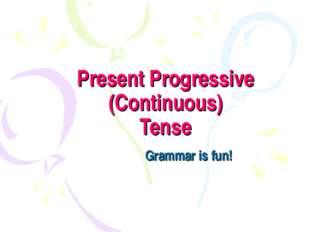Present Progressive (Continuous) Tense Grammar is fun!
