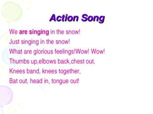 Action Song We are singing in the snow! Just singing in the snow! What are gl