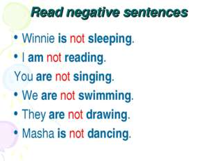 Read negative sentences Winnie is not sleeping. I am not reading. You are not