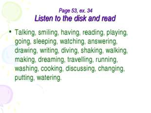 Page 53, ex. 34 Listen to the disk and read Talking, smiling, having, reading