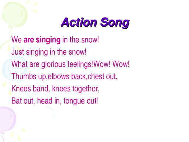 Action Song We are singing in the snow! Just singing in the snow! What are gl...