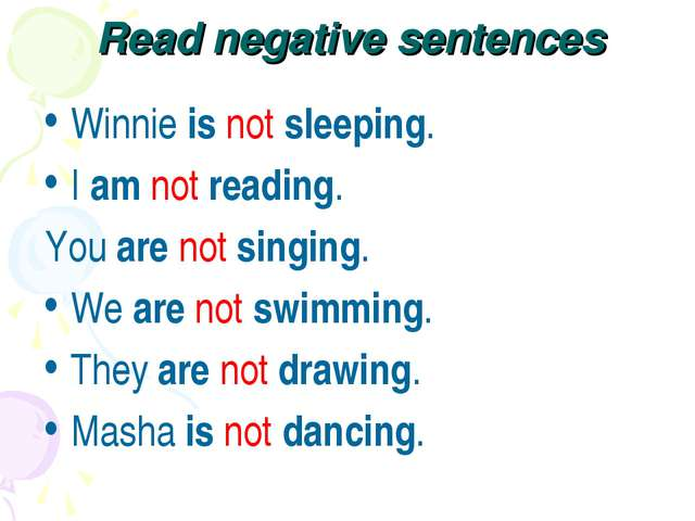 Read negative sentences Winnie is not sleeping. I am not reading. You are not...