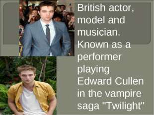 British actor, model and musician. Known as a performer playing Edward Cullen