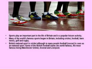 Sports play an important part in the life of Britain and is a popular leisur