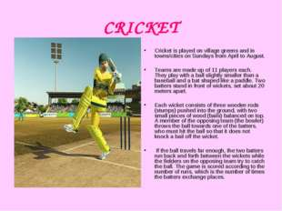 CRICKET Cricket is played on village greens and in towns/cities on Sundays fr