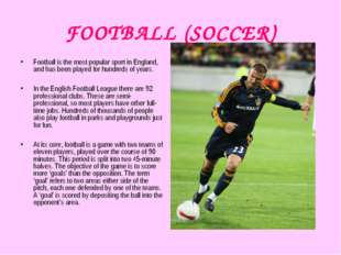FOOTBALL (SOCCER) Football is the most popular sport in England, and has been