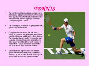 TENNIS The world's most famous tennis tournament is Wimbledon. It begins on t