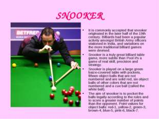 SNOOKER It is commonly accepted that snooker originated in the later half of
