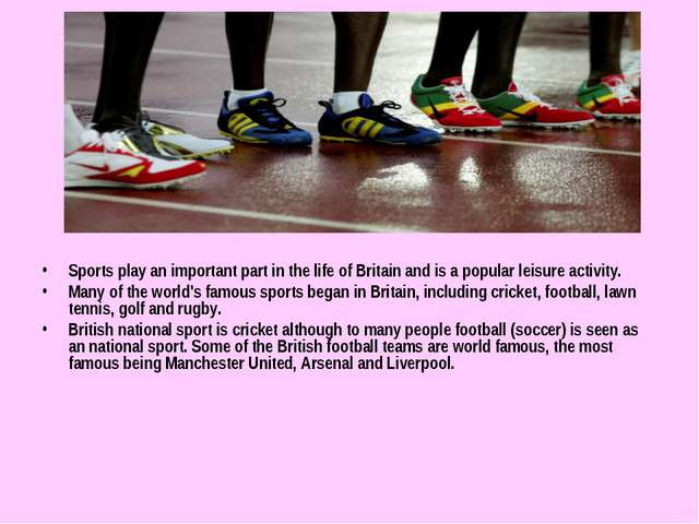 Sports play an important part in the life of Britain and is a popular leisur...
