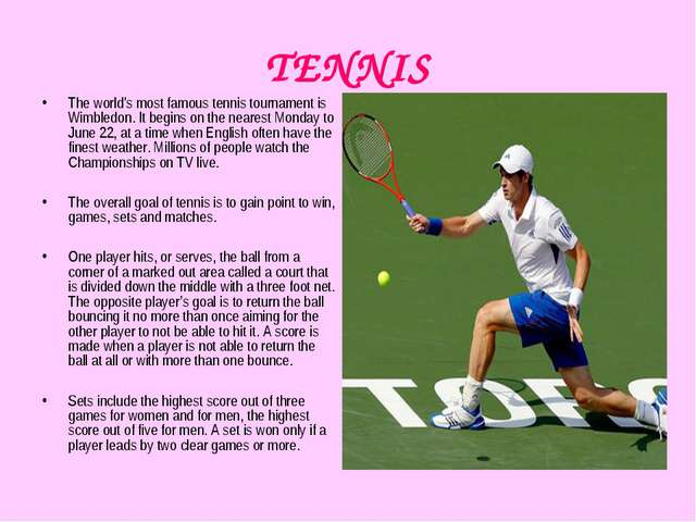 TENNIS The world's most famous tennis tournament is Wimbledon. It begins on t...