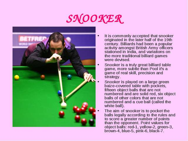 SNOOKER It is commonly accepted that snooker originated in the later half of...
