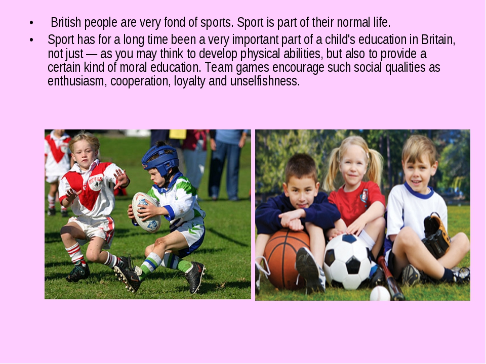British people are very fond of sports. Sport is part of their normal life....