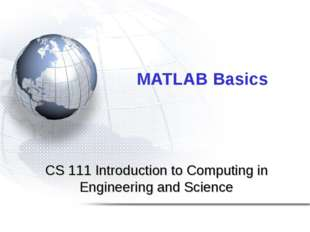 MATLAB Basics CS 111 Introduction to Computing in Engineering and Science