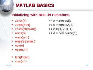 CS 111 * Initializing with Built-in Functions zeros(n)			>> a = zeros(2); zer