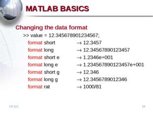CS 111 * Changing the data format >> value = 12.345678901234567; 	format shor
