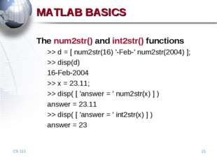 CS 111 * MATLAB BASICS The num2str() and int2str() functions >> d = [ num2str