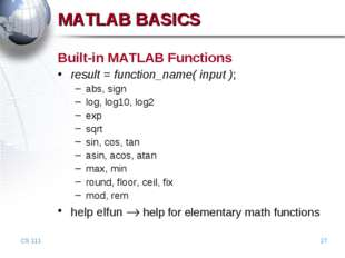 CS 111 * MATLAB BASICS Built-in MATLAB Functions result = function_name( inpu