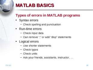 CS 111 * MATLAB BASICS Types of errors in MATLAB programs Syntax errors Check