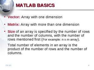 CS 111 * MATLAB BASICS Vector: Array with one dimension Matrix: Array with mo