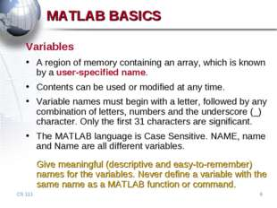CS 111 * MATLAB BASICS Variables A region of memory containing an array, whic