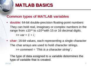 CS 111 * MATLAB BASICS Common types of MATLAB variables double: 64-bit double