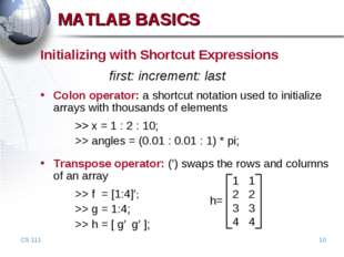 CS 111 * MATLAB BASICS Initializing with Shortcut Expressions 			first: incre