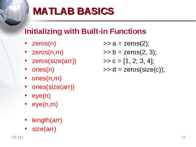 CS 111 * Initializing with Built-in Functions zeros(n)			>> a = zeros(2); zer...
