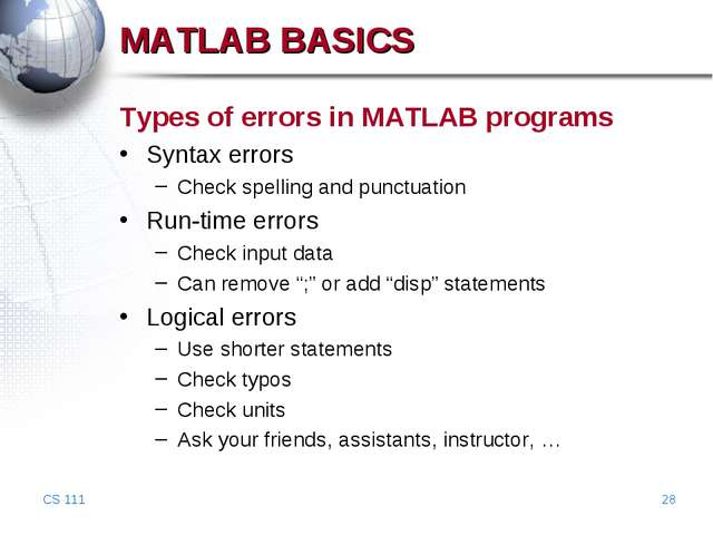 CS 111 * MATLAB BASICS Types of errors in MATLAB programs Syntax errors Check...