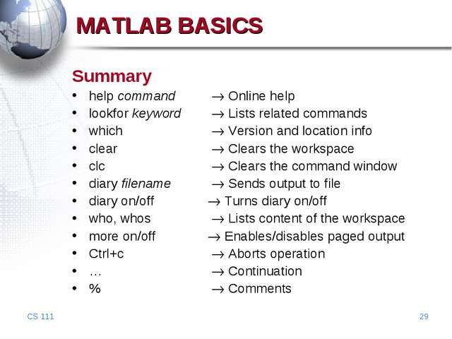 CS 111 * MATLAB BASICS Summary help command	  Online help lookfor keyword	 ...