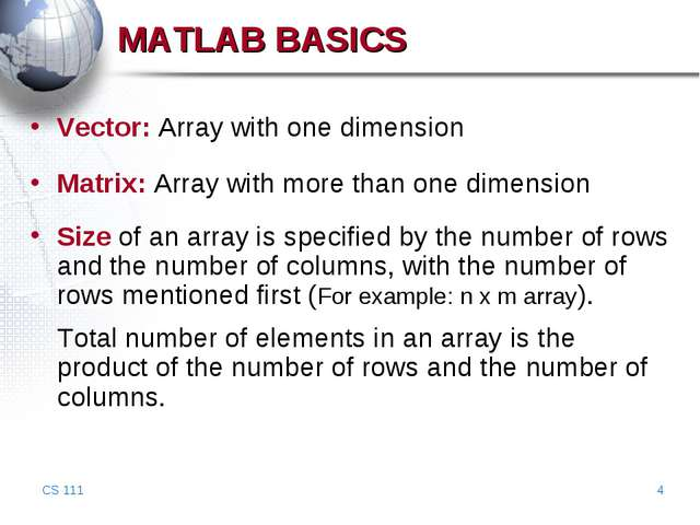 CS 111 * MATLAB BASICS Vector: Array with one dimension Matrix: Array with mo...