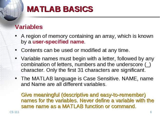 CS 111 * MATLAB BASICS Variables A region of memory containing an array, whic...