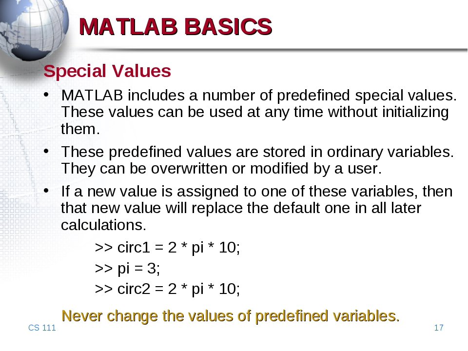 CS 111 * Special Values MATLAB includes a number of predefined special values...