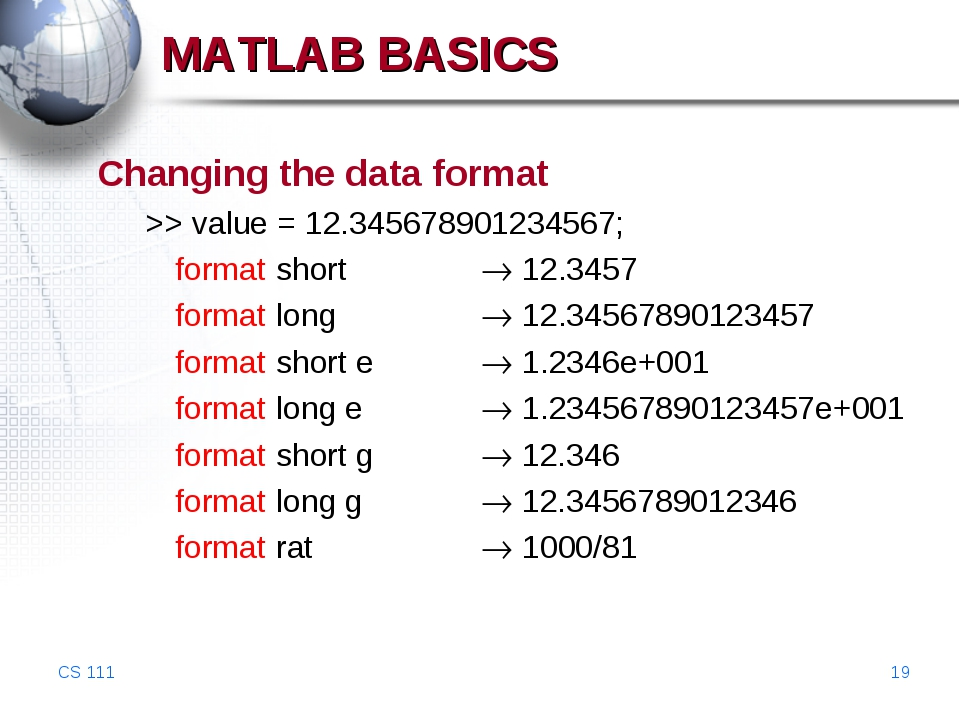 CS 111 * Changing the data format >> value = 12.345678901234567; 	format shor...
